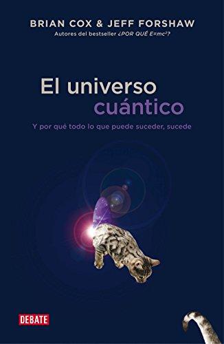 El universo cuántico: Y por qué todo lo que puede suceder, sucede (Ciencia y Tecnología)