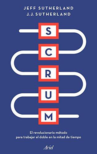 Scrum: El revolucionario método para trabajar el doble en la mitad de tiempo (Ariel)
