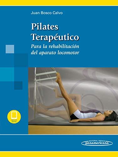 Pilates terapeutico (incluye version digital): Para la rehabilitación del aparato locomoto (Para la rehabilitación del aparato locomotor)