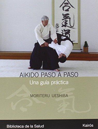 Aikido paso a paso: Una guía práctica: Una Guia Practica (Biblioteca de la Salud)