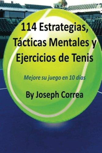 114 Estrategias, Tacticas Mentales y Ejercicios de Tenis: Mejore su juego en 10 dias