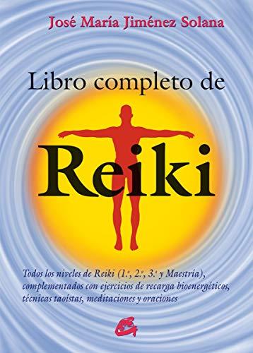 Libro Completo De Reiki: Todos los niveles de Reiki (1.º, 2.º, 3.º y Maestría), complementados con ejercicios de recarga bioenergéticos, técnicas taoístas, meditaciones y oraciones (Salud natural)