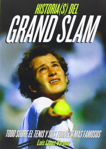 Historia(S) Del Grand Slam. Todo Sobre El Tenis Y Sus Torneos Más Famosos