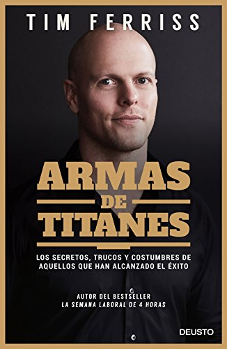 Armas de titanes: Los secretos, trucos y costumbres de aquellos que han alcanzado el éxito