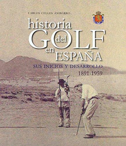 Historia del Golf en España: Sus inicios y desarrollo 1891-1959.