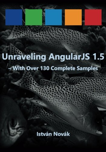 Unraveling AngularJS 1.5: With Over 140 Complete Samples: Volume 4 (Unraveling series)