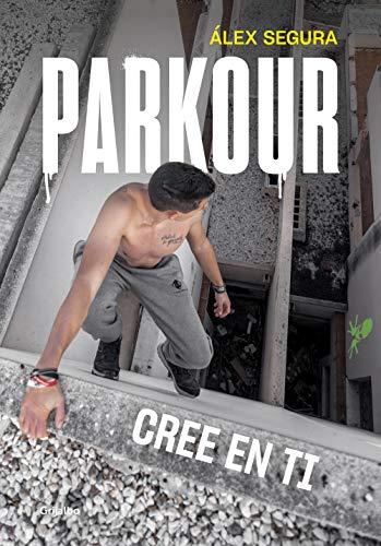 Parkour. Cree en ti (Crecimiento personal y estilo de vida)