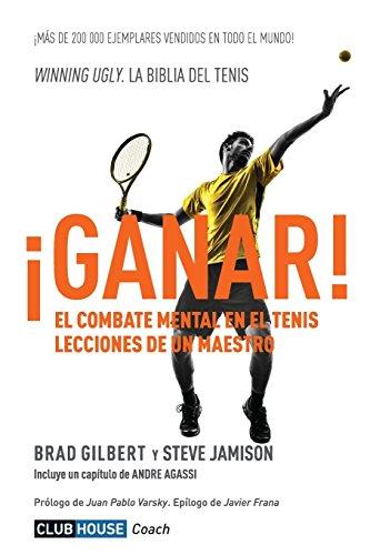 ¡Ganar!: El combate mental en el tenis. Lecciones de un maestro