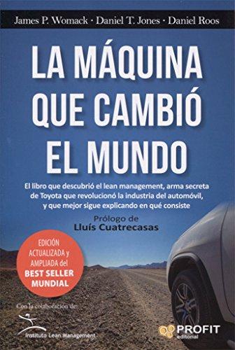 La máquina que cambió el mundo: La historia de la Produccion Lean, el arma secreta de Toyota que revolucióno la industria mundial del automóvil.