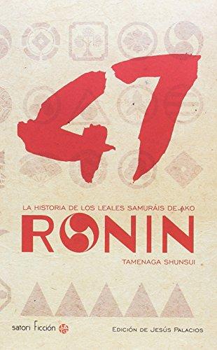 47 Ronin: LA HISTORIA DE LOS LEALES SAMURÁIS DE AKO (Satori Ficción)