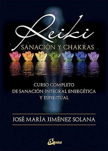 Reiki, sanación y chakras. Curso completo de sanación integral energética y espiritual (Salud natural)
